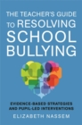 The Teacher's Guide to Resolving School Bullying : Evidence-Based Strategies and Pupil-LED Interventions - Book