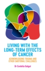 Living with the Long-Term Effects of Cancer : Acknowledging Trauma and Other Emotional Challenges - Book
