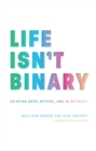 Life Isn't Binary : On Being Both, Beyond, and in-Between - Book