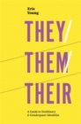 They/Them/Their : A Guide to Nonbinary and Genderqueer Identities - Book