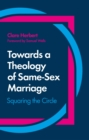Towards a Theology of Same-Sex Marriage : Squaring the Circle - eBook