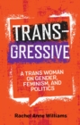 Transgressive : A Trans Woman on Gender, Feminism, and Politics - eBook