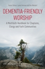 Dementia-Friendly Worship : A Multifaith Handbook for Chaplains, Clergy, and Faith Communities - eBook