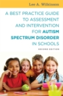 A Best Practice Guide to Assessment and Intervention for Autism Spectrum Disorder in Schools, Second Edition - Book