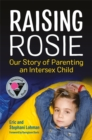 Raising Rosie : Our Story of Parenting an Intersex Child - Book