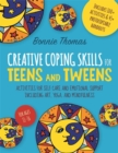 Creative Coping Skills for Teens and Tweens : Activities for Self Care and Emotional Support Including Art, Yoga, and Mindfulness - Book