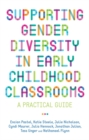 Supporting Gender Diversity in Early Childhood Classrooms : A Practical Guide - Book