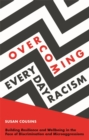 Overcoming Everyday Racism : Building Resilience and Wellbeing in the Face of Discrimination and Microaggressions - Book