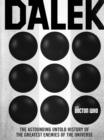 Doctor Who: Dalek : The Astounding Untold History of the Greatest Enemies of the Universe - Book