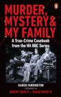 Murder, Mystery and My Family : A True-Crime Casebook from the Hit BBC Series - Book