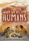 When We Became Humans : The Story of Our Evolution - Book