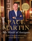 Paul Martin: My World Of Antiques : Collect, buy and sell everyday antiques like an expert - Book