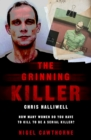 The Grinning Killer: Chris Halliwell - How Many Women Do You Have to Kill to Be a Serial Killer? : Chris Halliwell - How Many Women Do You Have to Kill to Be a Serial Killer? - Book
