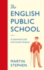The English Public School - An Irreverent and Personal History : An Irreverent and Personal History - Book