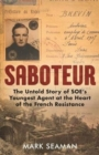 Saboteur : The Untold Story of SOE's Youngest Agent at the Heart of the French Resistance - Book