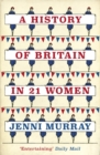 A History of Britain in 21 Women : A Personal Selection - Book