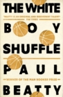 The White Boy Shuffle : From the Man Booker prize-winning author of The Sellout - Book