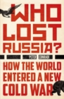 Who Lost Russia? : How the World Entered a New Cold War - Book