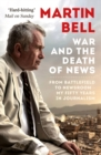War and the Death of News : From Battlefield to Newsroom - My Fifty Years in Journalism - Book
