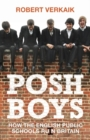 Posh Boys : How the English Public Schools Ruin Britain - Book
