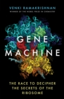 Gene Machine : The Race to Decipher the Secrets of the Ribosome - Book