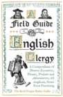 A Field Guide to the English Clergy : A Compendium of Diverse Eccentrics, Pirates, Prelates and Adventurers; All Anglican, Some Even Practising - Book