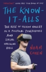 The Know-It-Alls : The Rise of Silicon Valley as a Political Powerhouse and Social Wrecking Ball - Book