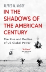 In the Shadows of the American Century : The Rise and Decline of US Global Power - Book