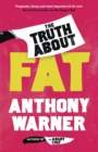 The Truth About Fat : From the author of The Angry Chef - Book