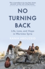 No Turning Back : Life, Loss, and Hope in Wartime Syria - Book