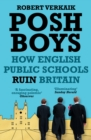 Posh Boys : How English Public Schools Ruin Britain - Book