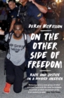 On the Other Side of Freedom : Race and Justice in a Divided America - Book