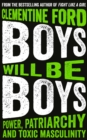 Boys Will Be Boys : Power, Patriarchy and Toxic Masculinity - eBook
