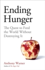 Ending Hunger : The quest to feed the world without destroying it - Book