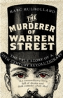 The Murderer of Warren Street : The True Story of a Nineteenth-Century Revolutionary - Book