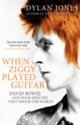 When Ziggy Played Guitar : David Bowie, The Man Who Changed The World - Book