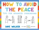 How to Avoid the Peace : Tips for advanced churchgoing - Book