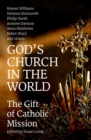 God's Church in the World : The Gift of Catholic Mission - Book