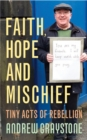 Faith, Hope and Mischief : Tiny acts of rebellion by an everyday activist - Book