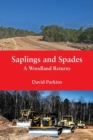 Saplings and Spades : A Woodland Returns - Book