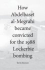 How Abdelbaset al-Megrahi became convicted for the Lockerbie Bombing - Book
