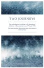 Two Journeys : The Outer Journey Working with Abandoned Children in Romania between 1996 and 1998. The Inner Journey Discovering How God Interacts with Our Lives - eBook