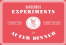 Dangerous Experiments for After Dinner: 21 Daredevil Tricks to Im - Book