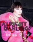 Alright Darling? The Contemporary Drag Queen Scene:The Contempora - Book