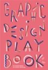 Graphic Design Play Book : An Exploration of Visual Thinking - Book