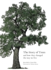 The Story of Trees : And How They Changed the Way We Live - Book