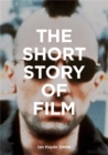 The Short Story of Film : A Pocket Guide to Key Genres, Films, Techniques and Movements - Book