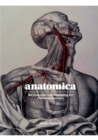 Anatomica : The Exquisite and Unsettling Art of Human Anatomy - Book
