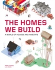 The Homes We Build : A World of Houses and Habitats - Book