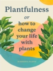 Plantfulness : How to Change Your Life with Plants - Book